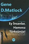 """<b>Matlok, Gene.</b> Ey insanlar, hamınız türksünüz! / G.D. Matlok; türk dilindən tərc. S. Sadıqova; red. Ş. Sadıq.- Bakı: """"Xan"""" nəşriyyatı, 2015.- 320 s."""