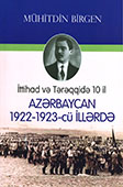 <b>Birgen, Mühitdin.</b> İttihad və Tərəqqidə on il: Azərbaycan 1922-1923-cü illərdə / M. Birgen; türk dilindən tərc. V. Quliyev.- Bakı: Qanun, 2015.- 344 s.