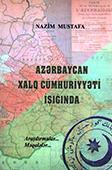 <b>Mustafa, Nazim.</b> Azərbaycan Xalq Cümhuriyyəti işığında: araşdırmalar, məqalələr / N. Mustafa.- Bakı, 2018.- 256 s.