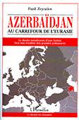 <b>Zeynalov, Fazil.</b> Azerbaïdjan, au carrefour de L'Eurasie: Le destin tumultueux d'une Nation face aux rivalités des grandes puissances / F. Zeynalov.- Paris: L'Harmattan, 2013.- 426 p.