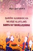 <b>Qafarova, Maya.</b> Qədim Azərbaycan musiqi alətləri: bərpa və təkmilləşdirmə / M. Qafarova.- Bakı: Mütərcim, 2018.- 112 s.