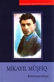 Mikayıl Müşfiq: biblioqrafiya / Azərbaycan Respublikasının Mədəniyyət Nazirliyi; Azərbaycan Milli Kitabxanası.- Bakı, 2018.- 248 s.