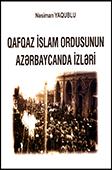 <b>Yaqublu, Nəsiman.</b> Qafqaz İslam Ordusunun Azərbaycanda izləri / N. Yaqublu.- Bakı: Nurlar 2018.- 164 s.