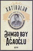<b>Ağaoğlu, Əhməd bəy.</b> Xatirələr / Ə. Ağaoğlu; tərt., türk dilindən tərc. V. Quliyev.- Bakı: TEAS Press, 2019.- 216 s.