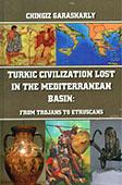 <b>Garasharly, Chingiz.</b> Turkic Civilization Lost in the Mediterranean Basin: from Trojans to Etruscans / Ch. Garasharly; ed. L. Feldman.- Bakı: Elm və təhsil, 2015.- 168 s.- İngilis dilində.