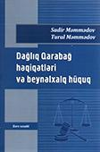 <b>Məmmədov, Sadir.</b> Dağliq Qarabağ həqiqətləri və beynəlxalq hüquq / S. Məmmədov, T. Məmmədov.- Bakı: Mütərcim, 2018.- 184 s.