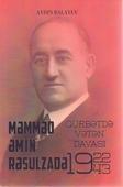 <b>Balayev, Aydın.</b> Məmməd Əmin Rəsulzadə: qürbətdə Vətən davası: 1922-1943 / A. Balayev.- Bakı: Pergament, 2019.- 200 s.