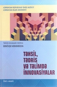 <b>Məmmədova, Bənövşə.</b> Təhsil, tədris və təlimdə innovasiyalar: dərs vəsaiti / B. Məmmədova; Azərbaycan Dillər Universiteti.- Bakı: Mütərcim, 2020.- 112 s.