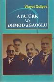 <b>Quliyev, Vilayət.</b> Atatürk və Əhməd Ağaoğlu / V. Quliyev; Azərbaycanda Atatürk Mərkəzi.- Bakı: Elm və Təhsil, 2019.- 204 s.