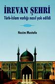 <b>Mustafa, Nazim.</b> İrevan şehri: türk-islam varlığı nasıl yok edildi /N. Mustafa.- Ankara: Berikan Yayınevi, 2015.- 269 s.