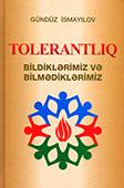 <b>İsmayılov, Gündüz.</b> Tolerantlıq: bildiklərimiz və bilmədiklərimiz / G. İsmayılov; red. N. Məmmədov.- Bakı: Nurlar NPM, 2014.- 240 s.