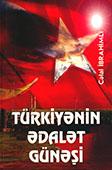 <b>İbrahimli, Cəlal.</b> Türkiyənin ədalət günəşi / C. İbrahimli.- Bakı: Yazıçı, 2015.- 128 s.