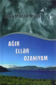 <b>Niyazlı, Aşıq Murad.</b> Ağır ellər ozanıyam / A.M. Niyazlı; tərt., ön söz müəl. S. Alıyev.- Bakı: Zərdabi LTD, 2018.- 152 s.