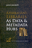 <b>Jafarov, Javid.</b> Azerbaijan libraris as data & metadata hubs / J. Jafarov.- Baku: Proqres, 2018.- 152 p.