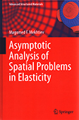 <b>Mekhtiev, Magomed.</b> Asymptotic Analysis of Spatial Problems in Elasticity / M. Mekhtiev; Baku State University.- Berlin: Springer, 2019.- 241 p.- İngilis dilində.