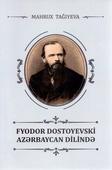 <b>Tağıyeva, Mahrux.</b> Fyodor Dostoyevski Azərbaycan dilində: monoqrafiya / M. Tağıyeva.- Bakı: Mütərcim, 2020.- 224 s.