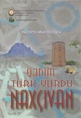 <b>Muradoğlu, Nizami.</b> Qədim türk yurdu Naxçıvan / N. Muradoğlu.- Bakı: Afpoliqraf, 2019.- 256 s.