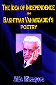 <b>Mirzayeva, Aida.</b> The idea of independence in Bakhtiyar Vahabzadeh's poetry / A. Mirzayeva.- London: Rossendale Books, 2018.- 190 p.- İngilis dilində.