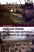 <b>Gurbanov, Rafi.</b> Armenian Terror: religious and historical monuments of Azerbaijan / R. Gurbanov.- Baku, 2018. 86 p.- İngilis dilində.