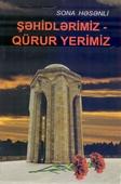 <b>Həsənli, Sona.</b> Şəhidlərimiz - qürur yerimiz / S. Həsənli.- Bakı: Azərbaycan nəşriyyatı, 2020.- 304 s.