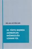 <b>Seyidzade, Dilara.</b> XX. Yüzyıl başında Azerbaycan: bağımsızlığa uzanan yol / D. Seyidzade.- Bakü, 2020.- 344 s.