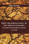 "<b>Gasimli, Musa.</b> From ""The Armenian Issue"" to ""The Armenian Genocide"": in Search of Historical Truth: 1724-1920: monograph / M. Gasimli; scientific ed. A. Hasanov.- Baku: ""N print studiya"" LLC, 2015.- 492 p."