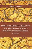 "<b>Gasimli, Musa.</b> From ""The Armenian Issue"" to ""The Armenian Genocide"": in Search of Historical Truth: 1724-1920 / M. Gasimli; ed. A. Hasanov.- Baku: ""N print studiya"" LLC, 2015.- 492 p."