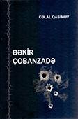<b>Qasımov, Cəlal.</b> Bəkir Çobanzadə / C. Qasımov; DTX-nin Heydər Əliyev adına Akademiyası.- Bakı, 2018.- 328 s.