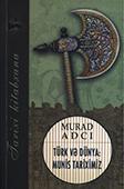 <b>Adcı, Murad.</b> Türk və dünya: munis tariximiz / M. Adcı; rus dilindən tərc. T.İ. Hacıyev.- Bakı: Kitab Klubu, 2017.- 290 s.