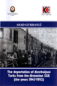 <b>Gurbanli, Asad.</b> The deportation of Azerbaijani Turks from the Armenian SSR: the years 1947-1953 / A. Gurbanli. - Baku: Elm ve tehsil, 2018.- 60 p.- İngilis dilində.