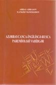 Azərbaycanca-ingiliscə-rusca paremioloji vahidlər: toplu / tərt.-müəl.: A. Abbasov, X. Məmmədov.- Bakı: Elm və təhsil, 2019.- 524 s.