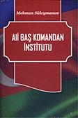 <b>Süleymanov, Mehman.</b> Ali baş komandan institutu / M. Süleymanov.- Bakı: Elm və Təhsil, 2017.- 504 s.