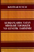 <b>Tuncay, Bəxtiyar.</b> Kurqanlarda yatan mifoloji təfəkkür və genetik tariximiz / B. Tuncay; AMEA Folklor İnstitutu.- Bakı: Elm və təhsil, 2018.- 472 s.