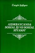 <b>Şəfiyev, Üzeyir.</b> Azərbaycanda sosial iş və sosial siyasət / Ü. Şəfiyev; Bakı Dövlət Universiteti.- Bakı: Elm və təhsil, 2018.- 696 s.
